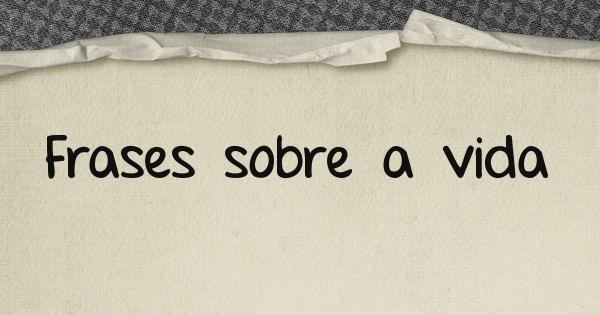 Frases Sobre A Vida